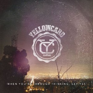 Yellowcard – When You´re Through Thinking, Say Yes