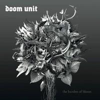 Doom Unit – The Burden Of Bloom