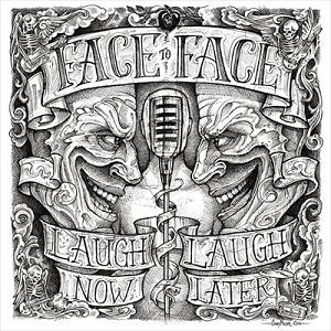 Face To Face – Laugh Now…Laugh Later