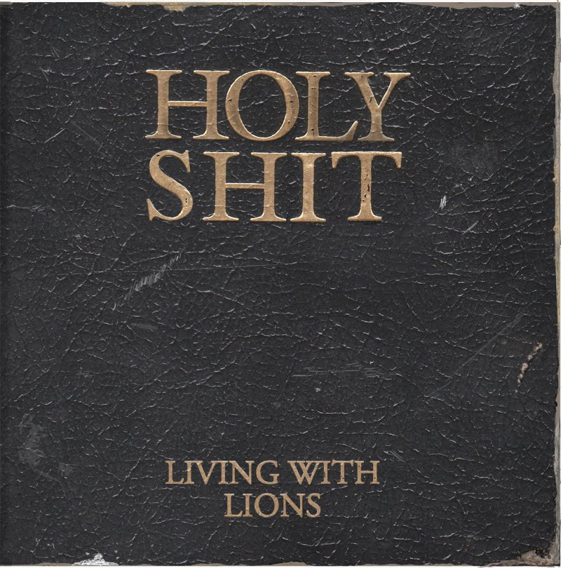 Living With Lions – Holy Shit