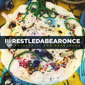 Iwrestledabearonce – Ruining It For Everybody