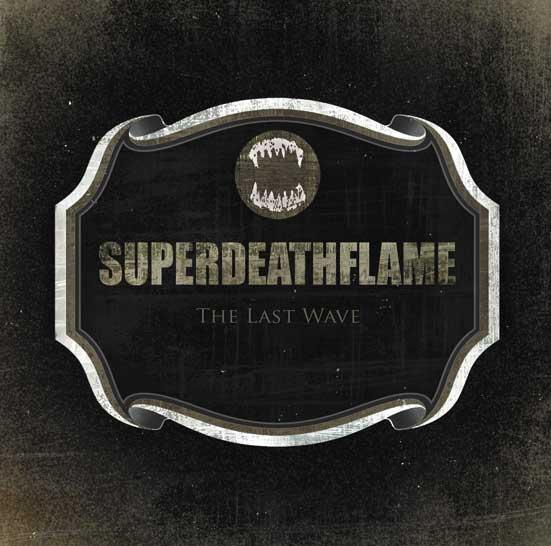 Superdeathflame – The Last Wave