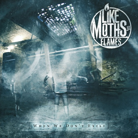 Like Moths To Flames – When We Don't Exist