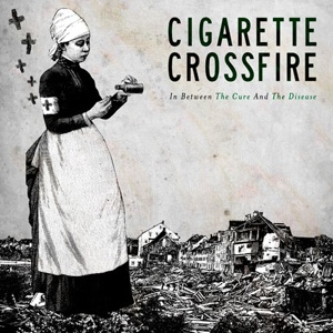 Cigarette Crossfire – In Between The Cure And The Disease
