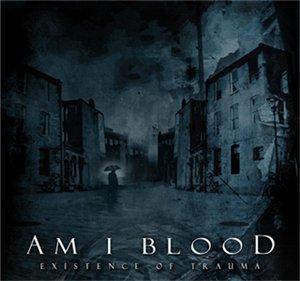 Am I Blood – Existence Of Trauma