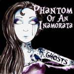 Phantom Of An Inamorata‏ – Ghosts