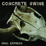 Concrete Swine – Ural Express