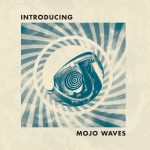 Mojo Waves – Introducing