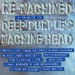 Re-Machined – A Tribute To Deep Purple's Machine Head: supertähdet juhlistavat 40-vuotiasta rock-klassikkoa