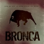 Bronca – Cure We Give Is Gonna Strike You Blind
