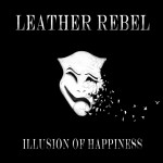 Leather Rebel – Illusion Of Happiness