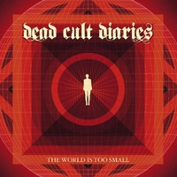 Dead Cult Diaries – The World Is Too Small