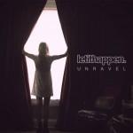 Let It Happen Unravel EP