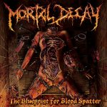 Mortal Decay The Blueprint For Blood Spatter 2013