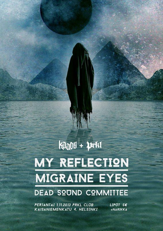 Kaaoszine esittää: My Reflection, Migraine Eyes & Dead Sound Committee @ PRKL Club 1.11.2013