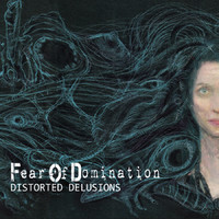 Fear of Domination – Distorted Delusions