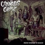 Cannabis Corpse From Wisdom To Baked 2014