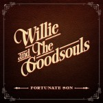 Willie and the Goodsouls – Fortunate Son