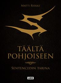 Matti Riekki: Täältä Pohjoiseen – Sentencedin tarina