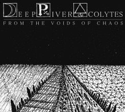 Deep River Acolytes – From The Voids Of Chaos