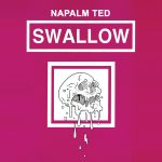 Napalm Ted – Swallow