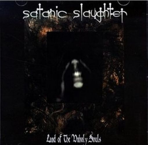 Satanic Slaughter - Land Of The Unholy Souls