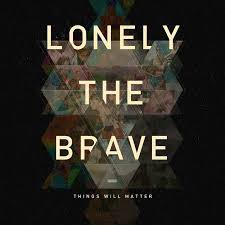 Lonely The Brave – Things Will Matter