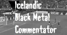Islannin oma jalkapalloselostaja sopisi hyvin black metal -yhtyeeseen?
