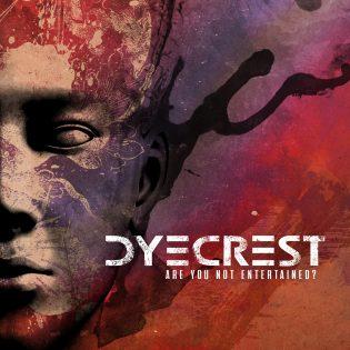 13:n vuoden odotus päättyi – Dyecrestin Are You Not Entertained? -albumi ulkona tänään