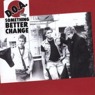 """""""Puhuminen ilman toimintaa = ei mitään"""" – Klassikkoarvostelussa D.O.A.:n 40-vuotias debyyttialbumi """"Something Better Change"""""""