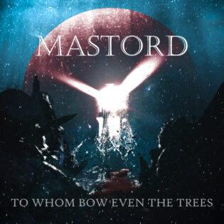 """Mastordin """"To Whom Bow Even The Trees"""" -albumi pursuaa runsautta, joka aiheuttaa hienoista yltäkylläisyyden tunnetta"""